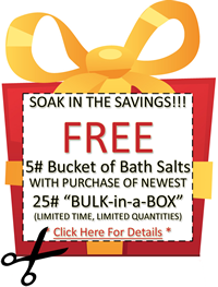 "SOAK IN THE SAVINGS!!! FREE 5# Buket of Bath Salts with purchase of newest 25# ""BULK-in-a-BOX"""